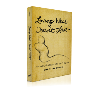 Loving What Doesn't Last by Christina Kukuk